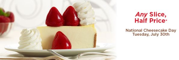 Cheesecake Factory: 1/2 Price Cheesecake (July 30th Only) - http://www.dealiciousmom.com/cheesecake-factory-12-price-cheesecake-july-30th-only/