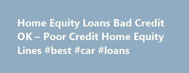 Home Equity Loans Bad Credit OK – Poor Credit Home Equity Lines #best #car #loans http://loan.remmont.com/home-equity-loans-bad-credit-ok-poor-credit-home-equity-lines-best-car-loans/  #loans for people with poor credit # Home Equity Loans Bad Credit Compare equity loans and check out our fixed rate home equity loan programs, credit lines and second mortgages for people with bad credit. Nationwide Mortgages can direct you to leading lenders that provide non-prime home equity loan programs…