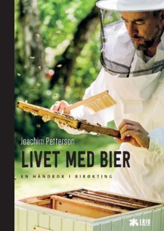 Livet med bier: en håndbok i birøkting