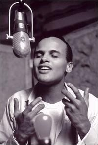 Harry Belafonte- saw him in concert for one of my birthdays in Boston back in early sixties!
