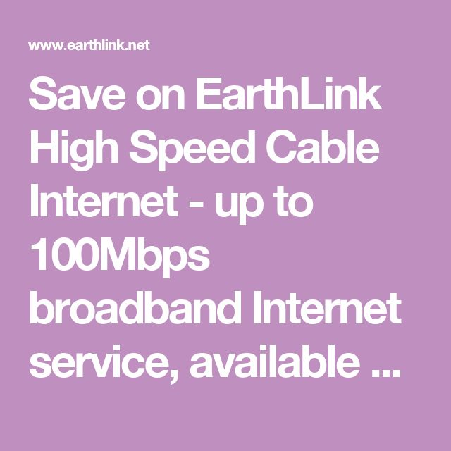 Save on EarthLink High Speed Cable Internet - up to 100Mbps broadband Internet service, available nationwide.