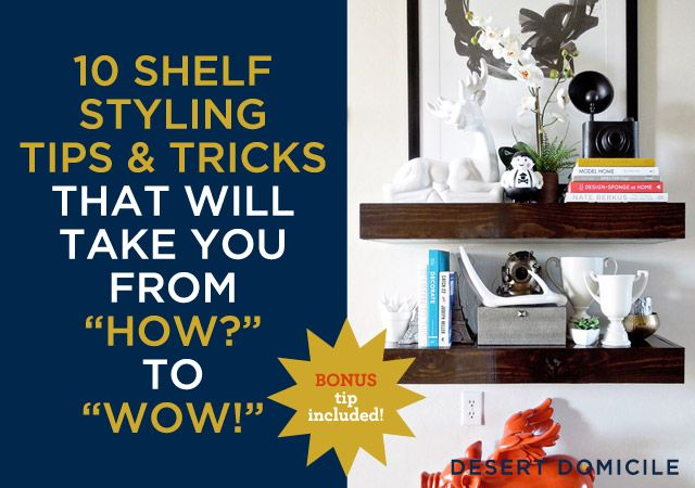 """Desert Domicile: 10 Shelf Styling Tips & Tricks: Go from """"How?"""" to """"Wow!"""""""
