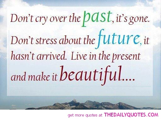 Don T Live In The Past Quotes: 17 Best Images About Caring Thoughtful Quotes On Pinterest