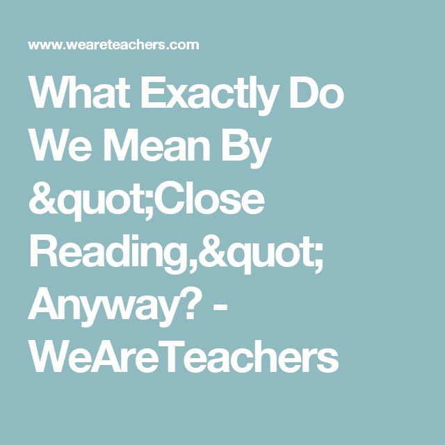 """What Exactly Do We Mean By """"Close Reading,"""" Anyway? - WeAreTeachers"""