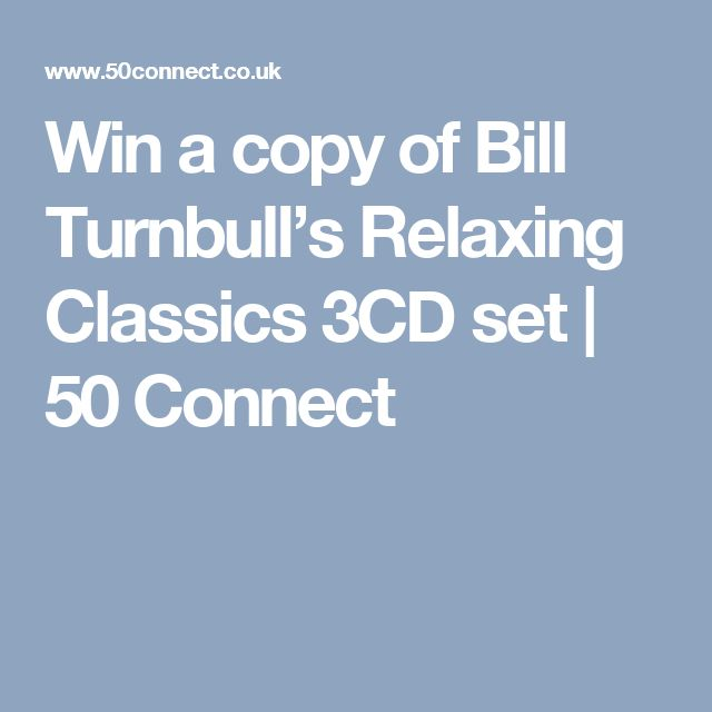Win a copy of Bill Turnbull's Relaxing Classics 3CD set | 50 Connect