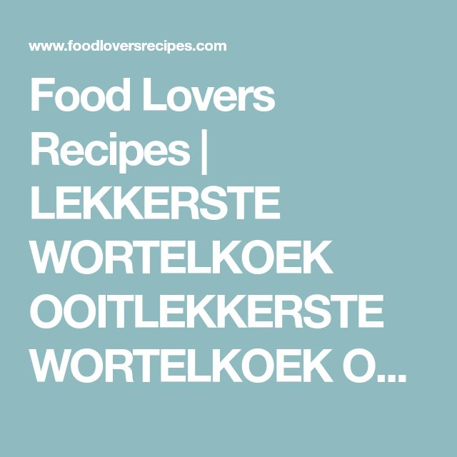 Food Lovers Recipes | LEKKERSTE WORTELKOEK OOITLEKKERSTE WORTELKOEK OOIT