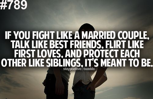 well, we hardly fight but we say all the time that we might as well be married