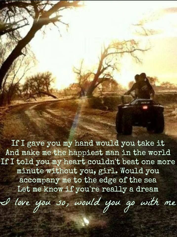 Would you go with me- Josh Turner <3