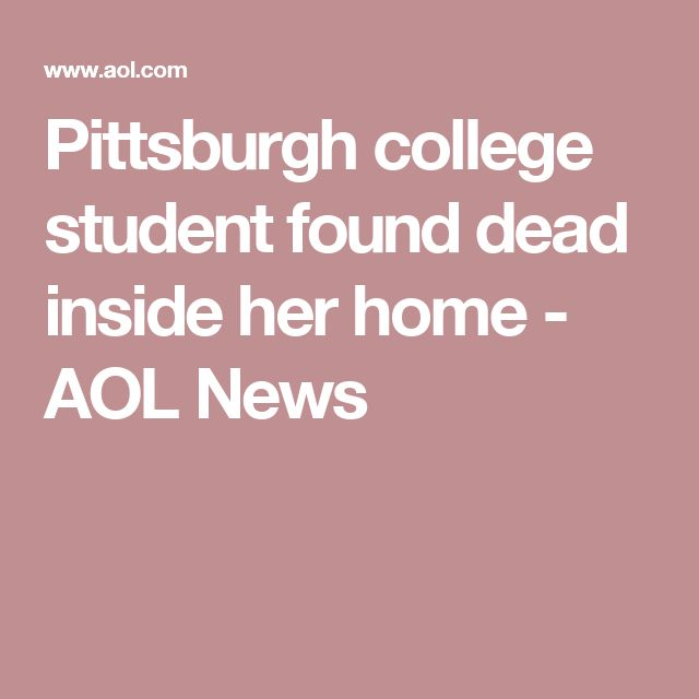 Pittsburgh college student found dead inside her home - AOL News