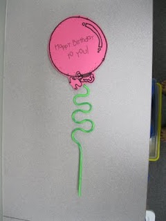 Cute birthday gift....a construction paper balloon with birthday message attached to a silly swirly straw  VIA: Kindergarten Rocks!: Classroom Pictures