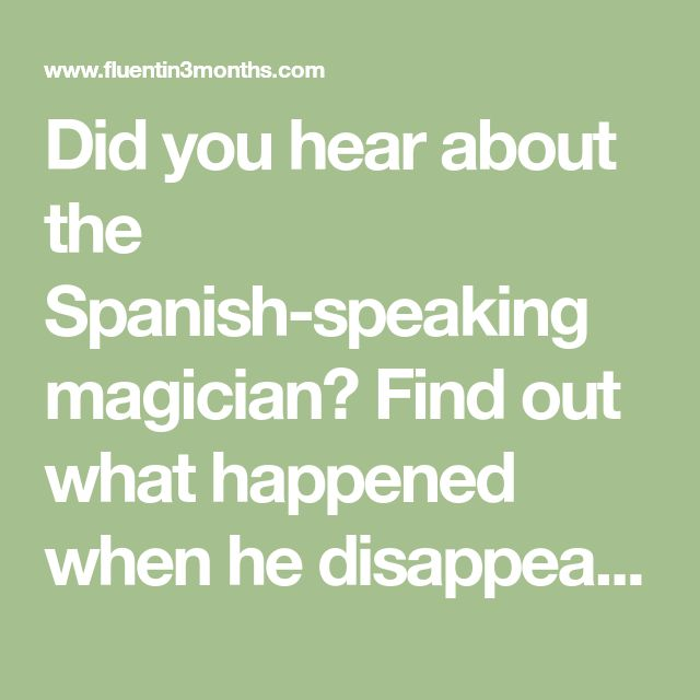 Did you hear about the Spanish-speaking magician? Find out what happened when he disappeared on a count of 3... plus lots more funny Spanish jokes.