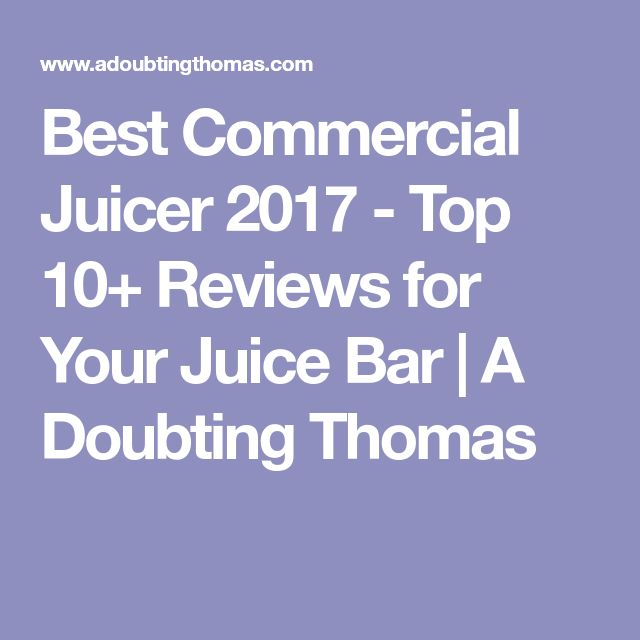 Best Commercial Juicer 2017 - Top 10+ Reviews for Your Juice Bar | A Doubting Thomas