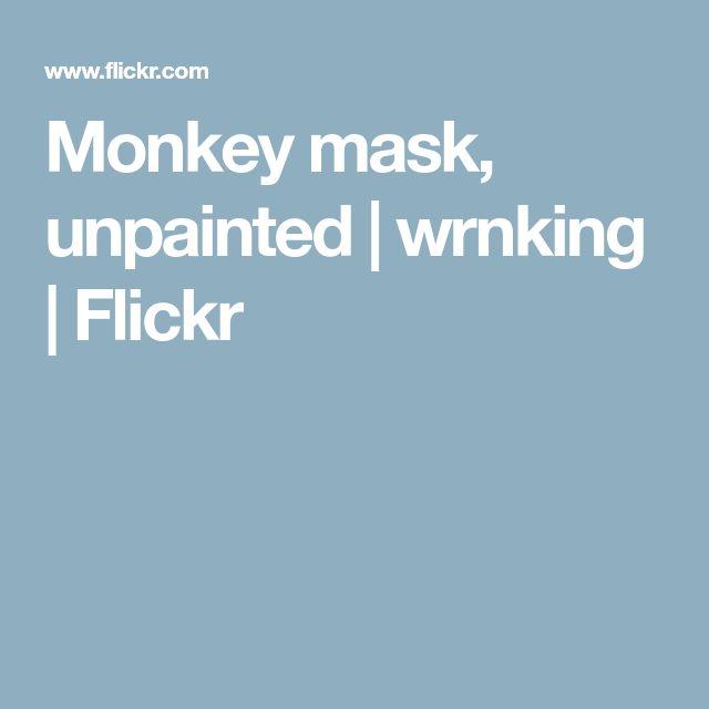 Monkey mask, unpainted | wrnking | Flickr