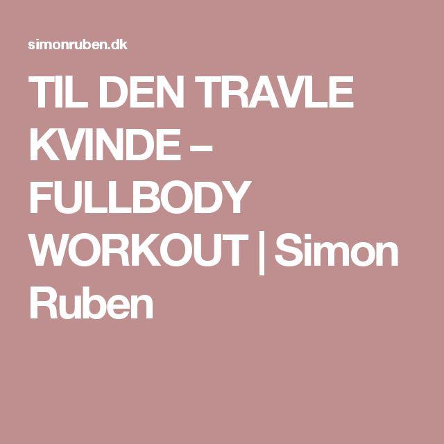 TIL DEN TRAVLE KVINDE – FULLBODY WORKOUT | Simon Ruben