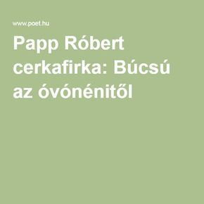 Papp Róbert cerkafirka: Búcsú az óvónénitől