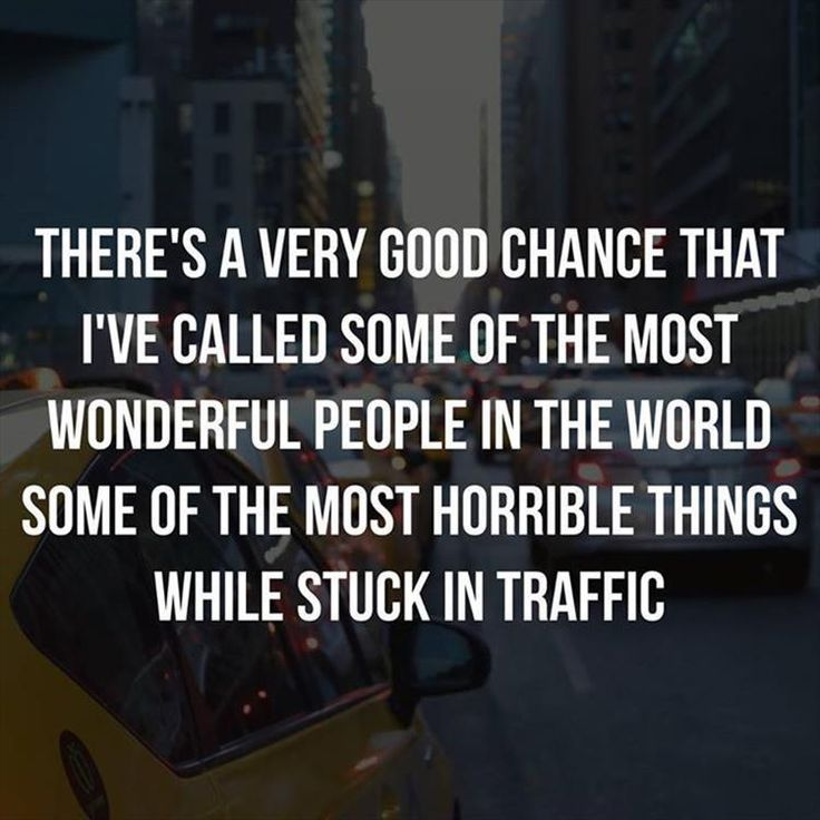Probably a truth - I really am not a good person when dealing with traffic :(