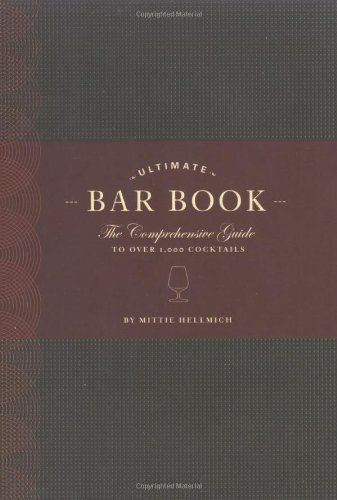 The Ultimate Bar Book: The Comprehensive Guide to Over 1,000 Cocktails/Mittie Hellmich