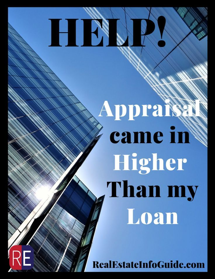Appraisal Is Higher Than My Loan Real Estate Info Guide Appraisal Home Mortgage Home Renovation Loan