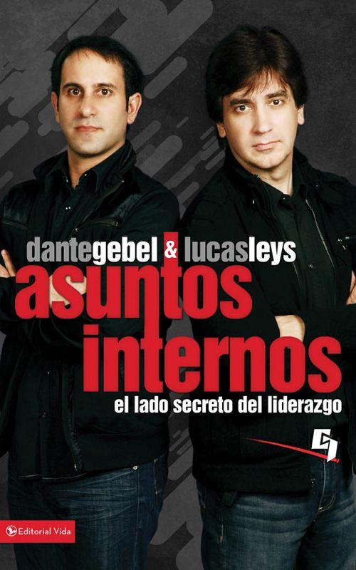 Asuntos Internos: El Lado Secreto Del Liderazgo por Dante Gebel, Lucas Leys - Lectura de libros electrónicos