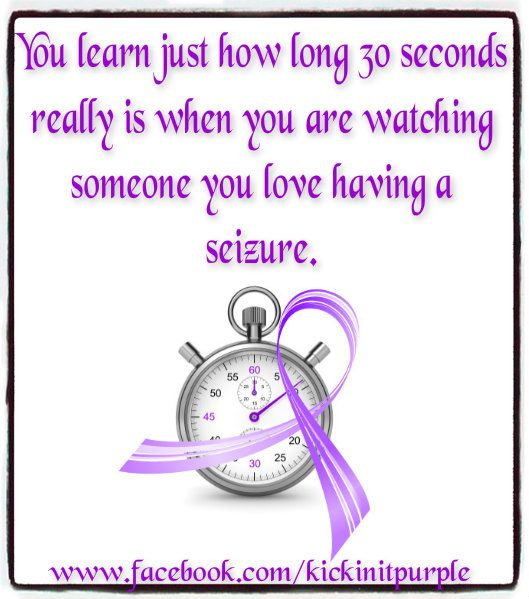 Sometimes even longer than that...Epilepsy Awareness