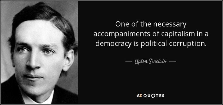 Upton Sinclair quote: One of the necessary accompaniments of capitalism in a democracy...