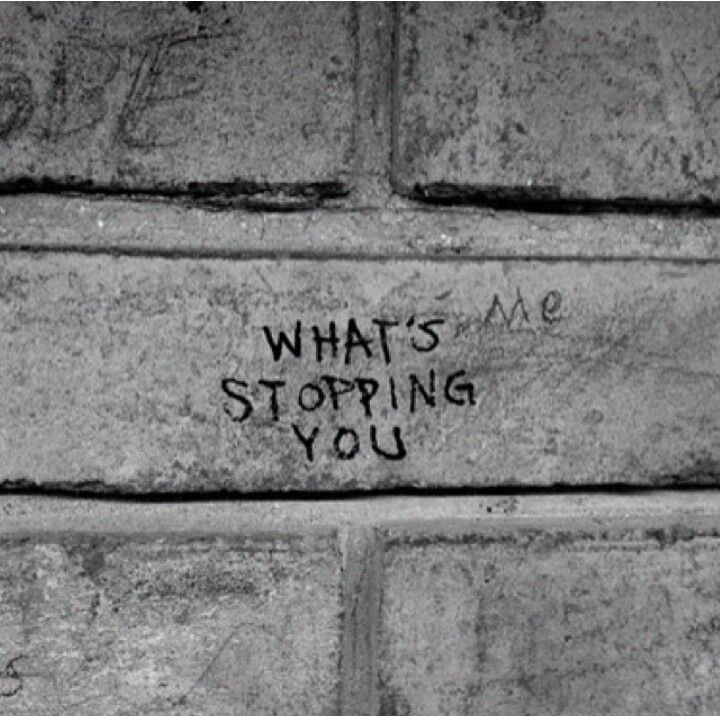 Whats stopping you?