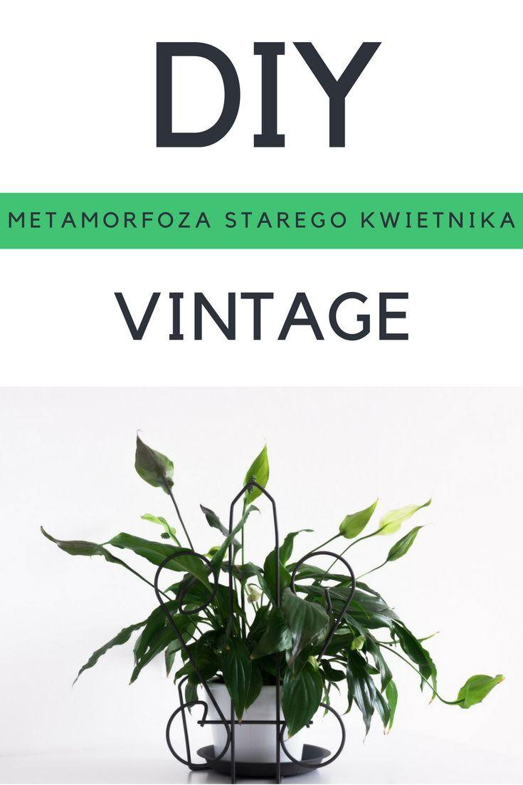 Dla miłośników stylu vintage we wnętrzach - DIY - relacja z metamorfozy starego metalowego kwietnika.