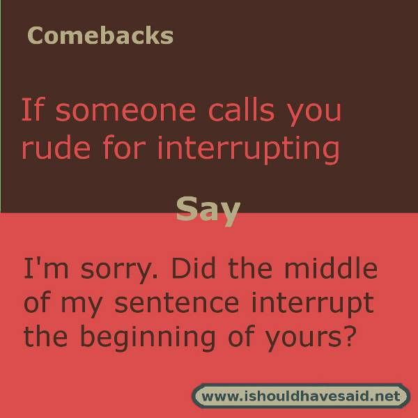 Best ever comebacks when someone calls you rude. Check out our top ten comeback lists. http://www.ishouldhavesaid.net