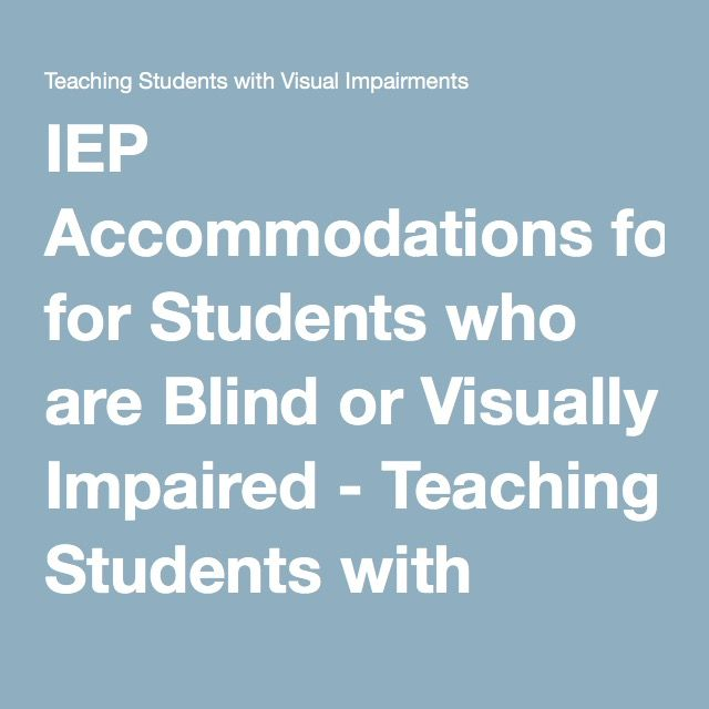 IEP Accommodations for Students who are Blind or Visually Impaired - Teaching Students with Visual Impairments
