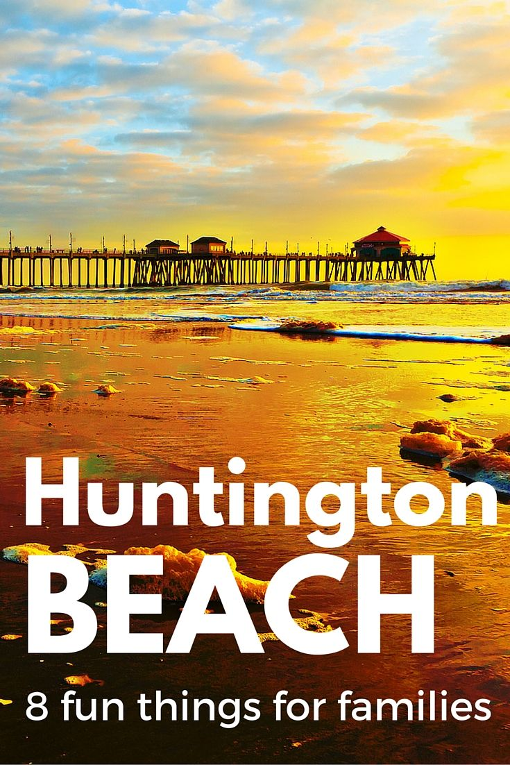 Surf City, USA: 8 Fun Things for Families to Do in Huntington Beach