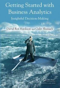 Getting started with business analytics : insightful decision-making / David Roi Hardoon and Galit Shmueli.