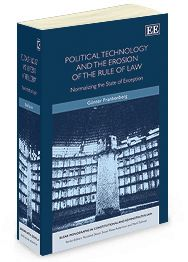 Political Technology and the Erosion of the Rule of Law: Normalizing the state of exception - by Günter Frankenberg - March 2014 (Elgar Monographs in Constitutional and Administrative Law series)