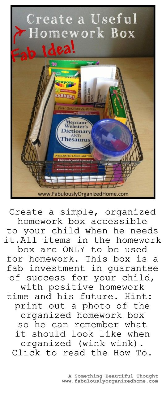 Making a Homework Box is an investment in your child's guarantee of success with homework and his future.  Click here to see excellent presentation for making the Homework Box. #organizing_homework, #organizing_schoolwork, #how_to_organize_for_school, http://fabulouslyorganizedhome.com/2013/02/27/creating-a-useful-homework-box/
