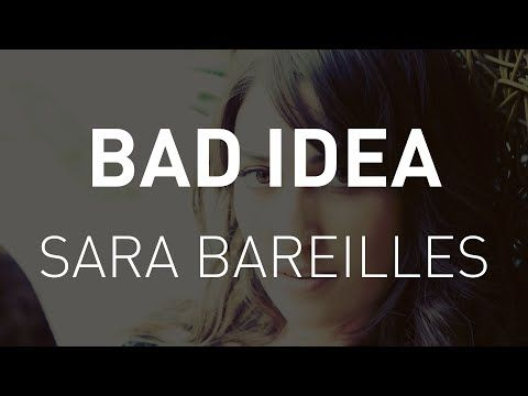 Bad idea - Sara Bareilles