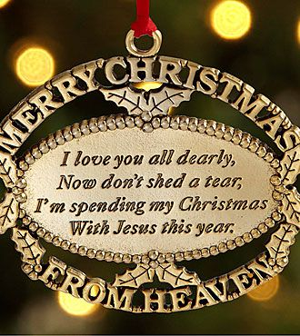 """Personal Creations® Exclusive! A thoughtful gift for those spending Christmas without a loved one, our remembrance ornaments feature the final verse of the comforting """"Merry Christmas From Heaven"""" poem. Personalize with any name up to 16 characters and any two rememberance years, up to 9 characters incuding the dash. A Pewter Ornament with a touching verse on the ornament that reads:""""I love you all dearly, Now don't shed a tear, I'm spending my Christmas With Jesus this year."""" Pers..."""