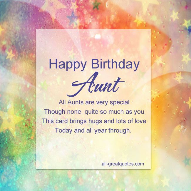 Happy birthday, Aunt - All Aunts are very special, Though none, quite so much as you.