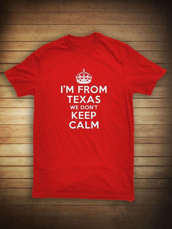I'm From Texas We Don't Keep Calm Shirt - texas shirt, keep calm, texas pride