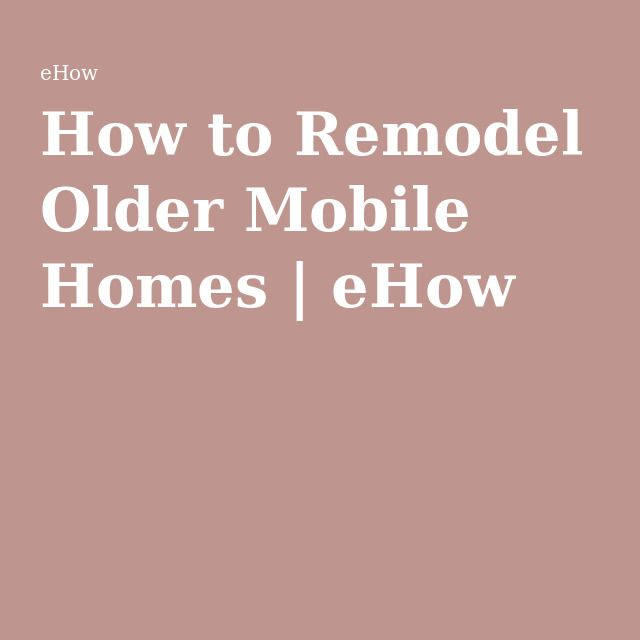 How to Remodel Older Mobile Homes | eHow