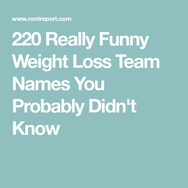 220 Really Funny Weight Loss Team Names You Probably Didn't Know