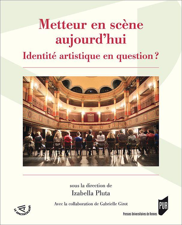 I. Pluta (dir.) et G. Girot, Metteur en scène aujourd'hui. Identité artistique en question ?