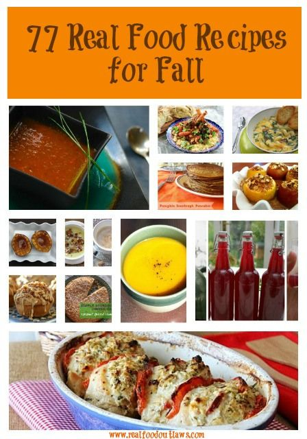 77 Real Food Recipes for Fall...I know it's a ridiculous amount, but that means there's bound to be at least one I like :)