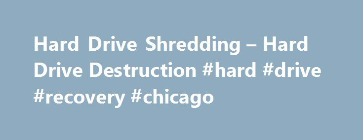 Hard Drive Shredding – Hard Drive Destruction #hard #drive #recovery #chicago http://iowa.remmont.com/hard-drive-shredding-hard-drive-destruction-hard-drive-recovery-chicago/  # Hard Drives Hard Drives admin 2016-05-13T16:13:51+00:00 Old hard drive? Want to get paid for that hard drive? Look no further than Cash for Electronic Scrap USA, the number one online electronic gold buyer, is now the premier site to sell hard drives online. In today's economy, where gold prices are up and down and…