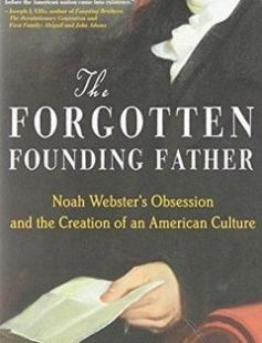 The Forgotten Founding Father Noah Webster's Obsession and the Creation of an American Culture free download by Joshua C. Kendall ISBN: 9780399156991 with BooksBob. Fast and free eBooks download.  The post The Forgotten Founding Father Noah Webster's Obsession and the Creation of an American Culture Free Download appeared first on Booksbob.com.
