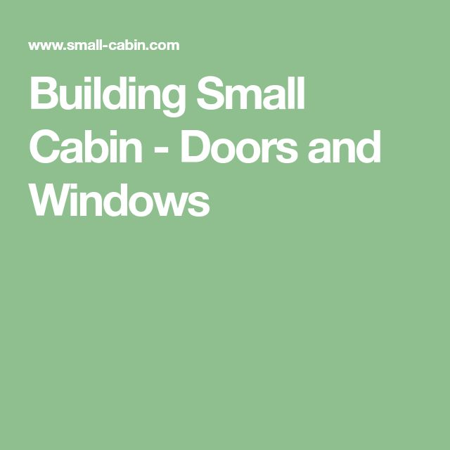 Building Small Cabin - Doors and Windows