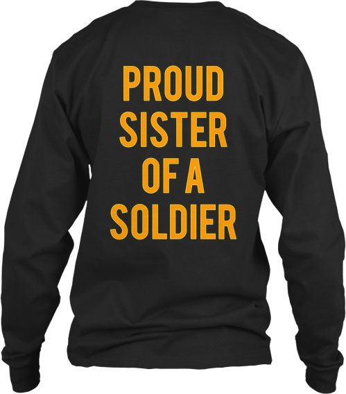 (Back of shirt) Limited Edition - Proud Sister of a Soldier I would love to receive this shirt! I need 25 orders for them to print it! Please share with someone who might want it! http://teespring.com/proudsister  #Soldier #Military #MilitarySister #SupportOurTroops #Army #ArmyNationalGuard