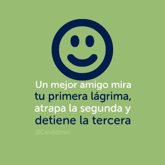 """""""Un mejor #Amigo mira tu primera lágrima, atrapa la segunda y detiene la tercera"""". #Citas #Frases @Candidman"""