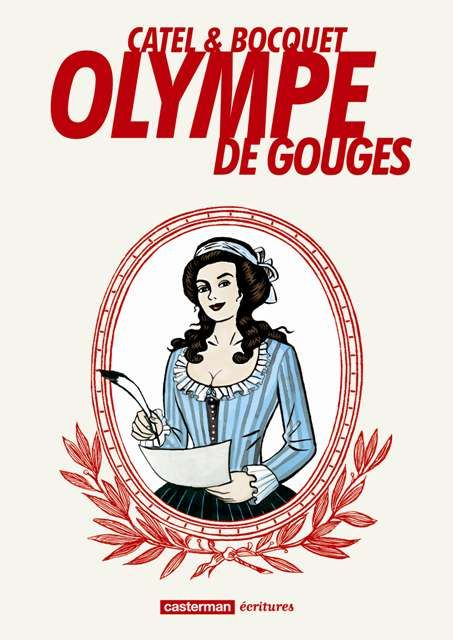 Olympe de Gouges de José-Louis Bocquet et illustré par Catel. Éditions Casterman, Écritures, 2012.