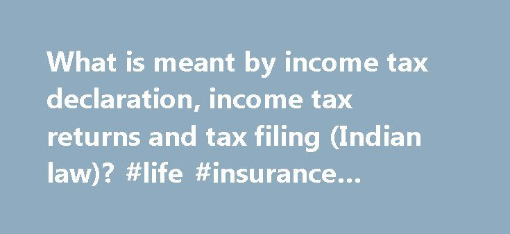 What is meant by income tax declaration, income tax returns and tax filing (Indian law)? #life #insurance #endowment http://incom.remmont.com/what-is-meant-by-income-tax-declaration-income-tax-returns-and-tax-filing-indian-law-life-insurance-endowment/  #what is meant by income tax return # This article focuses on filing the return for Income tax for salaried persons across the country. Some of the basics of Income tax E-Filing will be discussed based on the rules applicable for Financial…