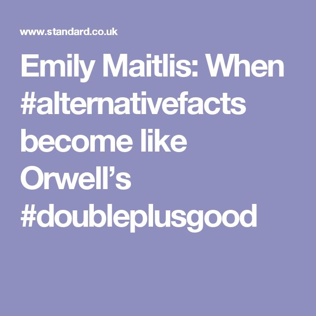 Emily Maitlis: When #alternativefacts become like Orwell's #doubleplusgood