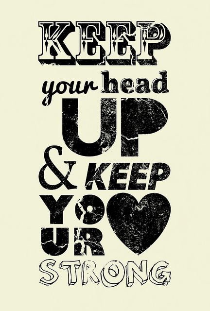 Keep Your Head Up; Keep Your Heart Strong. by Bruno Chaves Abatti on Flickr.